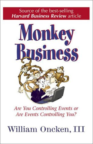 Monkey Business: Are You Controlling Events or Are Events Controlling You?: Oncken, William