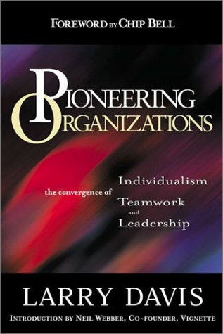 9781890009847: Pioneering Organizations: The Convergence of Individualism, Teamwork, and Leadership