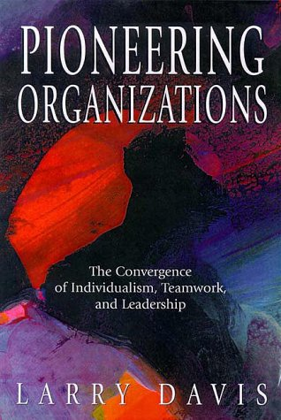 9781890009854: Pioneering Organizations: The Convergence of Individualism, Teamwork and Leadership