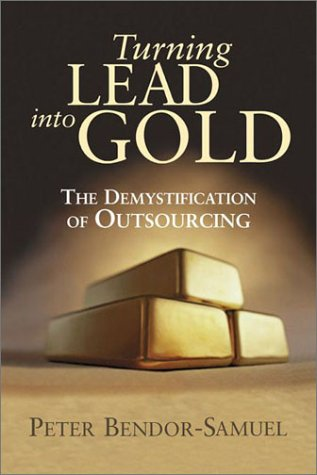 Turning Lead into Gold: The Demystification of Outsourcing: Peter Bendor-Samuel