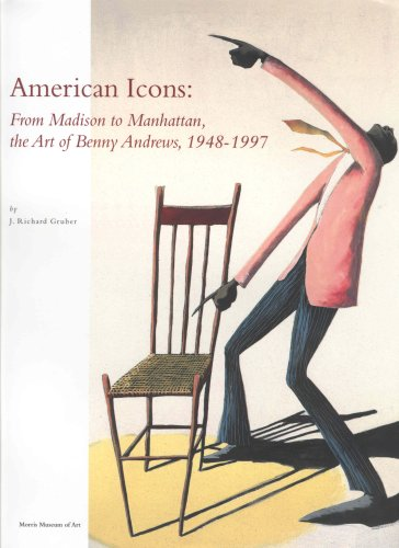 American Icons: From Madison to Manhattan The Art of Benny Andrews, 1948-1997: Gruber, J. Richard