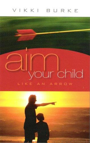 9781890026011: Aim Your Child Like an Arrow