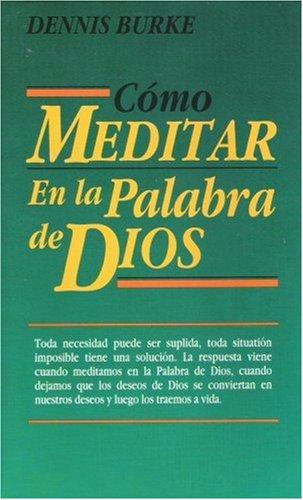 Como Meditar en la Palabra de Dios (Spanish Edition) (1890026069) by Dennis Burke