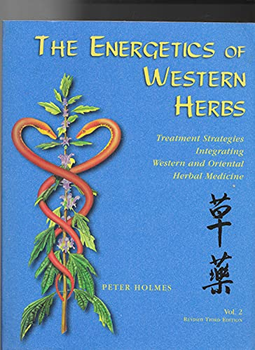 The Energetics of Western Herbs: Treatment Strategies Integrating Western & Oriental Herbal ...