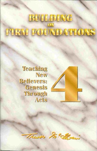 9781890040437: Building on Firm Foundations, Volume 4, Teaching New Believers: Genesis Through Acts (Volume 4)