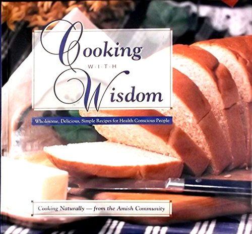 9781890050078: Cooking with Wisdom: Wholesome, Delicious, Simple Recipes for Health Conscious People, Cooking Naturally--from the Amish Community