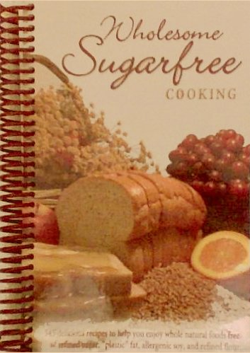 Wholesome Sugarfree Cooking: 545 Delicious Recipes to: Ray and Malinda