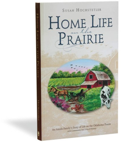 Home Life on the Prairie - An Amish Family's Story of Life on the Oklahoma Prairie with Community...
