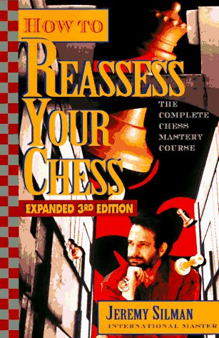 How to Reassess Your Chess: The Complete Chess-Mastery Course, Expanded 3rd Edition (9781890085001) by Jeremy Silman