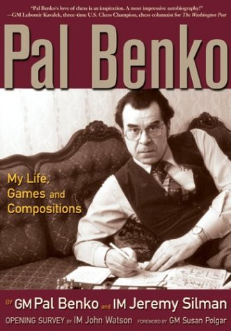 Pal Benko: My Life, Games, and Compositions: Benko, Pal; Silman, Jeremy