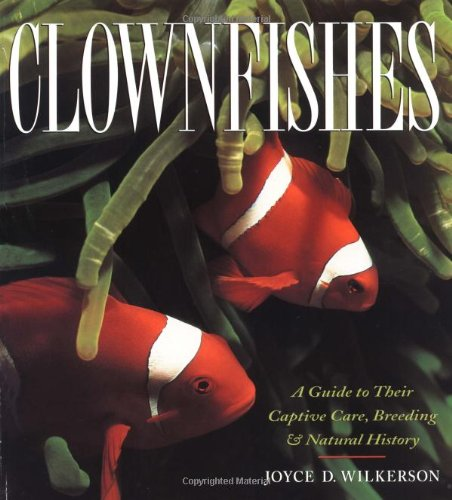 Clownfishes A Guide to Their Captive Care,: Wilkerson, Joyce D.