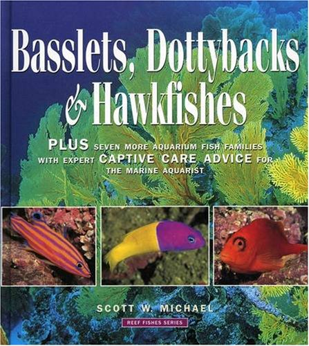 9781890087333: Basslets, Dottybacks and Hawkfishes: Plus Seven More Aqarium Fish Families with Expert Captive Care Advice for the Marine Aquarist