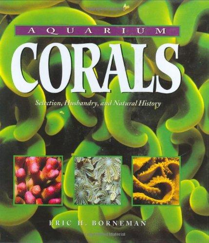 9781890087470: Aquarium Corals : Selection, Husbandry, and Natural History