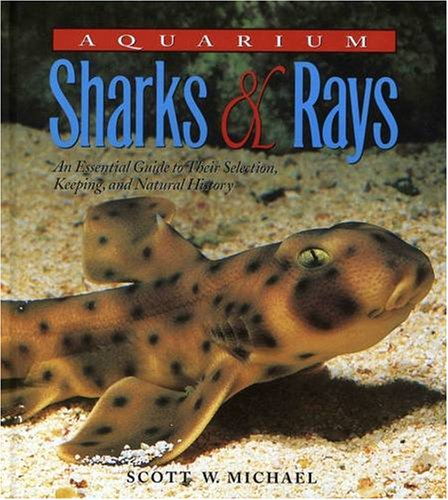 Aquarium Sharks & Rays: An Essential Guide to Their Selection, Keeping, and Natural History: ...