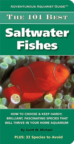 The 101 Best Saltwater Fishes: How to Choose & Keep Hardy, Brilliant, Fascinating Species That ...