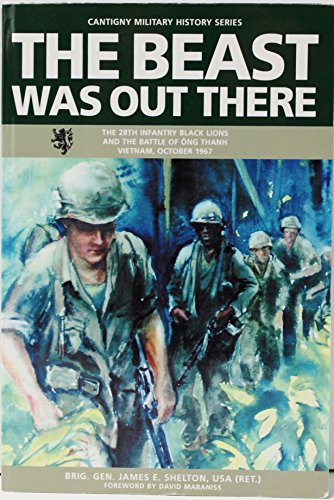 The Beast Was Out There: The 28th Infantry Black Lions and the Battle of Ong Thanh Vietnam, October...