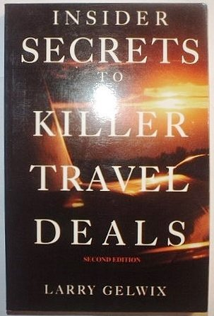 Insider Secrets to Killer Travel Deals: Larry Gelwix