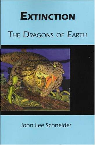 Extinction Dragons of Earth A Novel: John Lee Schneider