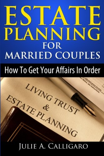 Estate Planning For Married Couples How to Get Your Affairs in Order and Achieve Peace of Mind: ...