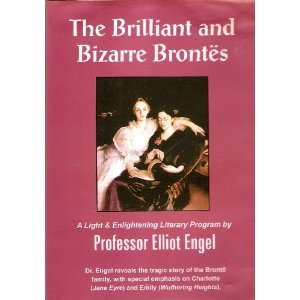 9781890123192: The Brilliant and Bizarre Brontes: A Light & Entertaining Literary Program by Professor Elliot Engle - The Tragic Story of the Bronte Family with Special Emphasis on Charlotte (Jane Eyre) and Emily