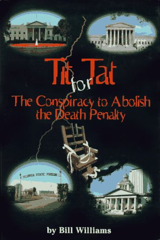 Tit for Tat: The Conspiracy to Abolish the Death Penalty (1890126004) by Bill Williams
