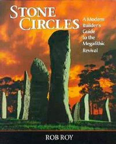 Stone Circles: A Modern Builders Guide to: Rob Roy