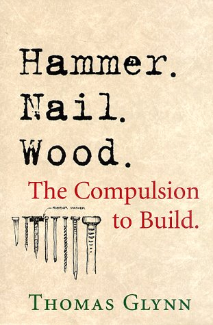Hammer. Nail. Wood.: The Complusion to Build: Thomas Glynn, Vance Smith (Illustrator)