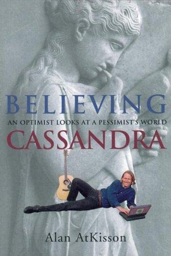 9781890132163: Believing Cassandra: An Optimist Looks at a Pessimist's World