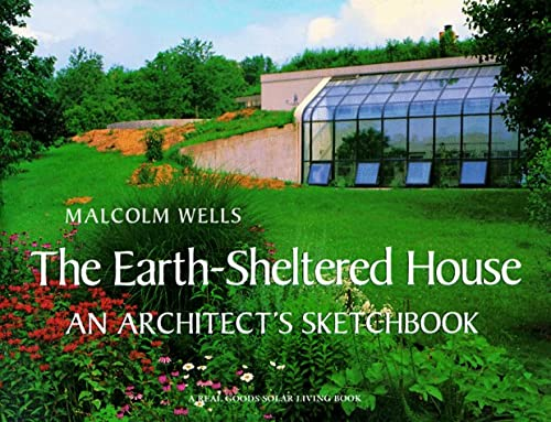 The Earth-Sheltered House: An Architect's Sketchbook (Real Goods Solar Living Book) (1890132195) by Wells, Malcolm