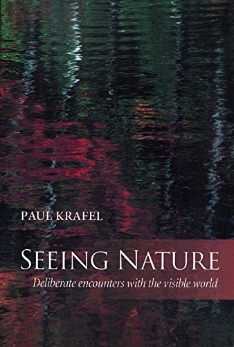 9781890132422: Seeing Nature: Deliberate Encounters with the Visible World