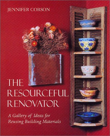 9781890132514: The Resourceful Renovator: A Gallery of Ideas for Reusing Building Materials