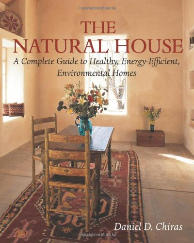 9781890132576: The Natural House: A Complete Guide to Healthy, Energy-Efficient, Environmental Homes