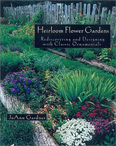 9781890132620: The Heirloom Flower Gardens: Rediscovering and Designing with Classic Ornamentals