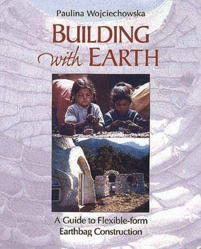 9781890132811: Building With Earth: A Guide to Flexible-Form Earthbag Construction (A Real Goods Solar Living Book)