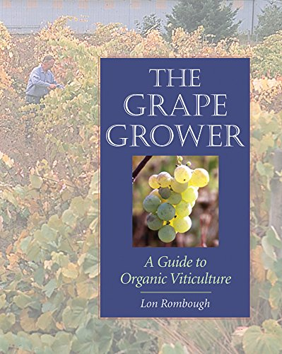 The Grape Grower: A Guide to Organic Viticulture: Lon J. Rombough