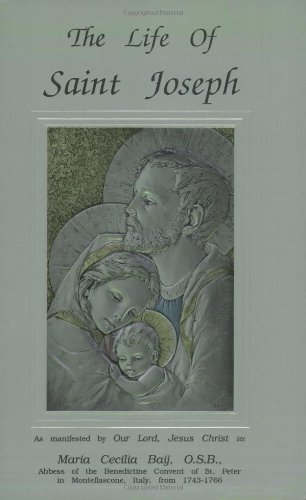 The Life of Saint Joseph as manifested by Our Lord, Jesus Christ to Maraia Cecilia Baij, O.S.B.: ...