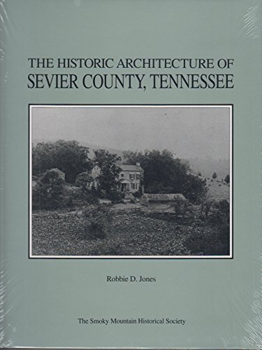 The Historic Architecture of Sevier County, Tennessee: Jones, Robbie D.