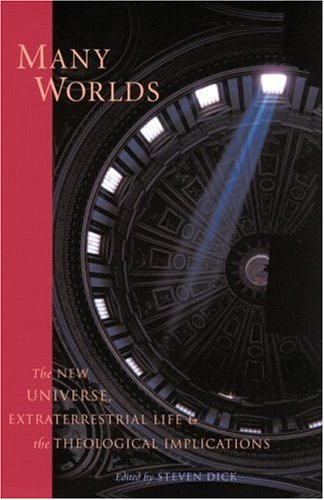 Many Worlds: The New Universe, Extraterrestrial Life, and the Theological Implications: Dick, ...