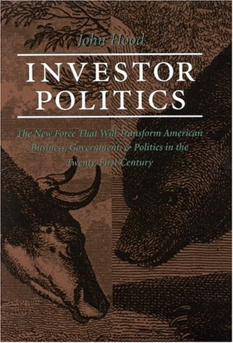 9781890151515: Investor Politics: The New Force That Will Transform American Business, Government, and Politics in the Twenty-First Century