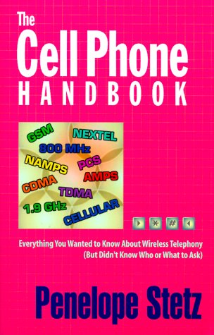 9781890154127: The Cell Phone Handbook: Everything You Wanted to Know About Wireless Telephony (But Didn't Know Whom or What to Ask)