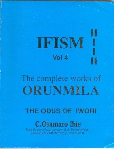 9781890157074: The Odus of Iwori-Ogbe to Iwori-Ofun (Ifism, the Complete Works of Orunmila , Vol 4)