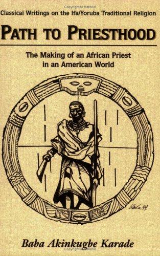 Path to Priesthood (Classical Writings on the Ifa/Yoruba Traditional Religion): Baba Akinkugbe...