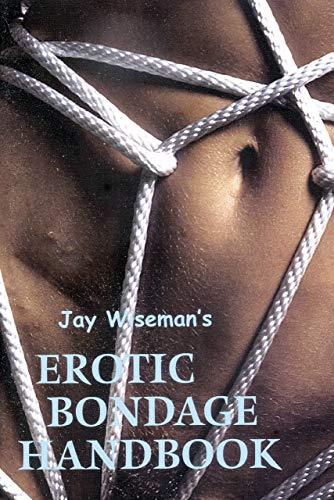 Jay Wiseman's Erotic Bondage Handbook: Jay Wiseman