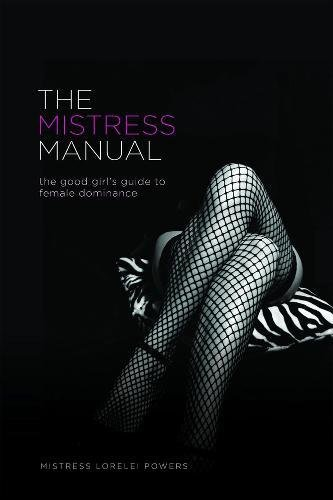 9781890159191: The Mistress Manual: The Good Girl's Guide to Female Dominance: A Good Girl's Guide to Female Dominance (Erotic)