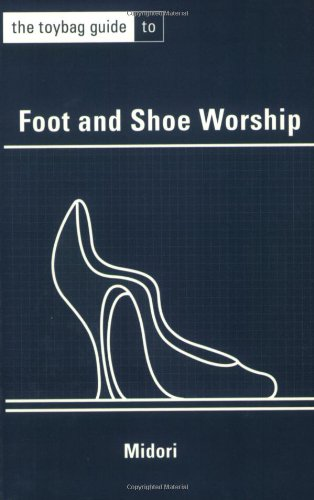 The Toybag Guide to Foot and Shoe Worship (1890159646) by Midori