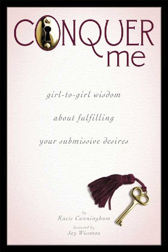 Conquer Me: Girl-To-Girl Wisdom about Fulfilling Your Submissive Desires: Cunningham, Kacie