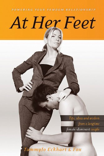 At Her Feet: Powering Your Femdom Relationship: Eckhart, TammyJo; Wolf, Fox