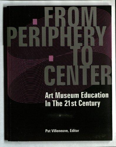 From Periphery To Center: Art Museum Education: Pat Villeneuve, Editor