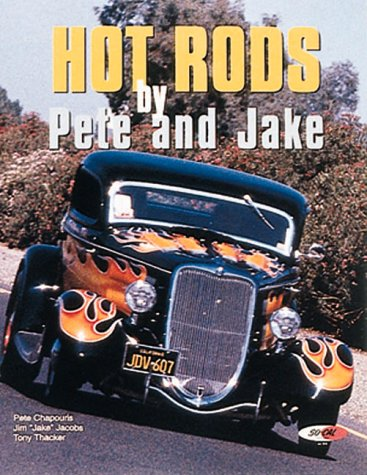 "Hot Rods by Pete and Jake (9781890163006) by Tony Thacker; Jim ""Jake"" Jacobs; Pete Chapouris"