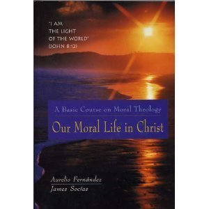 9781890177058: Our Moral Life in Christ: A Basic Course in Moral Theology